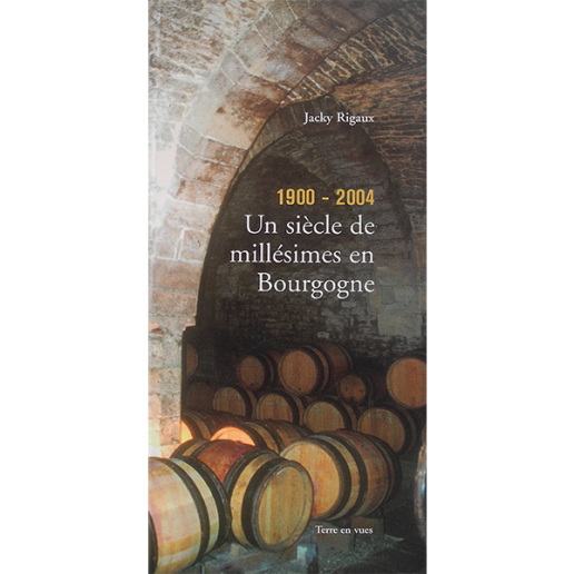 UN SIÈCLE DE MILLÉSIMES EN BOURGOGNE, 1900-2004